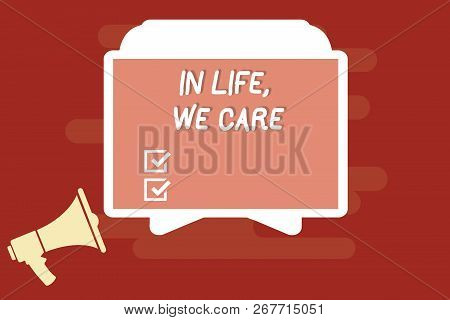 Text sign showing In Life, We Care. Conceptual photo Cherishing someones life Giving care and attention poster