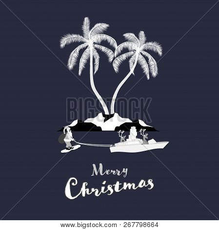 Christmas Time. Reindeers In Boat Pull Santa Claus On Skis. Tropical Landscape In Gray Style. Text: