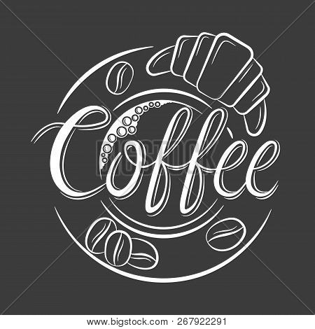 Coffee With Bubbles Top View, Croissant, Coffee Beans. Cup Of Coffee With A Lettering On Top Of The