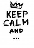 Keep Calm And ... -  hand drawn marker pen doodle lettering poster