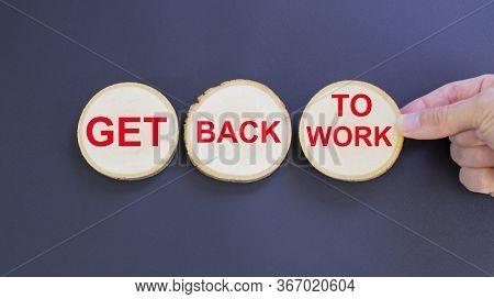 The Inscription On The Wooden Circle Get Back To Work Quarantined, Work Leave, Holiday, Vacation, Un