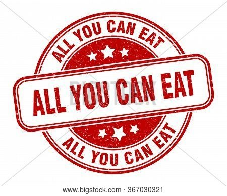 All You Can Eat Stamp. All You Can Eat Round Grunge Sign. Label