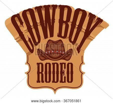 Vector Emblem For A Cowboy Rodeo Show In Retro Style. Decorative Illustration With Cowboy Hat And Le