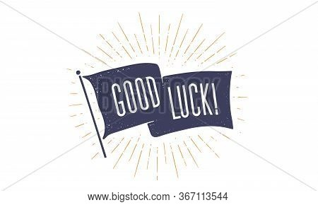 Good Luck. Flag Grahpic. Old Vintage Trendy Flag With Text Good Luck. Vintage Banner With Ribbon Fla