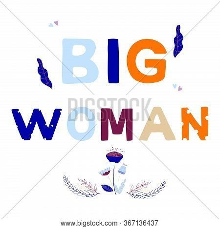 Big Woman Motivational Phrase In A Flat Childish Style. Quote For Motivation. Cartoon Vector Illustr