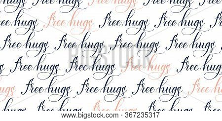 Seamless Pattern Of Modern Brush Calligraphy Free Hugs Isolated On A White Background For Wrapping P