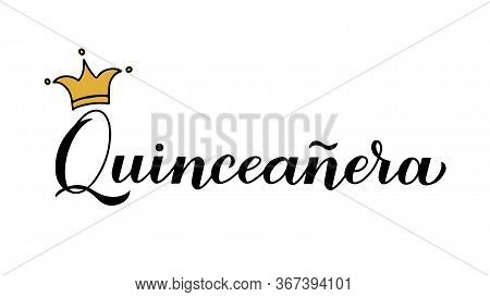 Quincea Era Calligraphy Hand Lettering With Crown Isolated On White. Spanish Or Latin American Girl