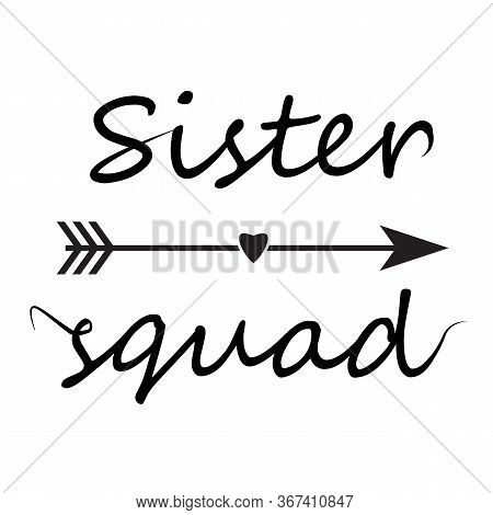 Sister Squad Letttering Font. Sister Squad Sign. Design Can Be Used In Greeting Cards, T-shirts, Mug