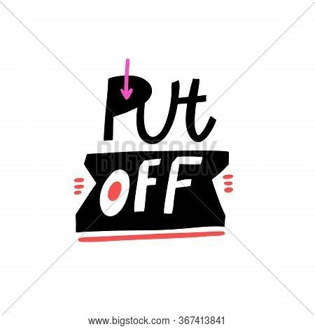 Put Off. Hand Written Lettering Phrase. Vector Illustration. Isolated On White Background.