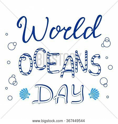 World Oceans Day Lettering. The Celebration Dedicated To Help Protect And Conserve Oceans, Water, Ma