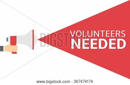 Male Hand Holding Megaphone With Volunteers Needed Speech Bubble. Loudspeaker. Banner For Business,