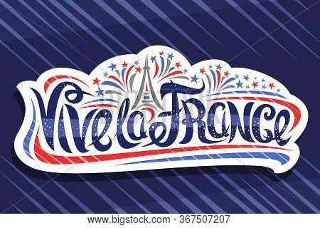 Vector French Slogan Vive La France, Cut Paper Badge With Cartoon Fireworks And Decorative Eiffel To