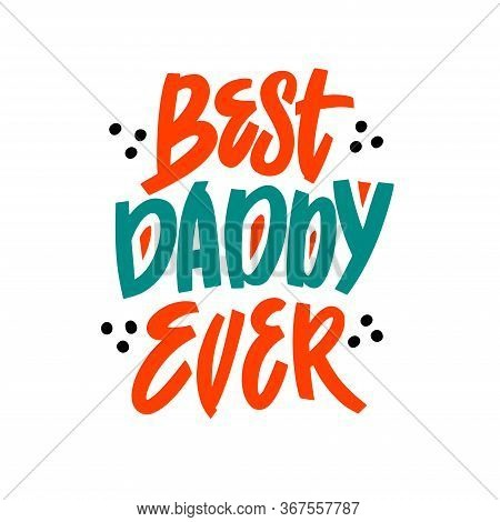 Best Daddy Ever - Hand Drawn Quotes For Fathers Day. Vector Concept With Geometric Elements On White