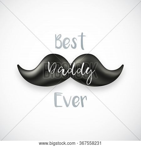 Happy Father's Day Greeting Card With Retro Mustache And The Text Best Daddy Ever. Father Day Vector