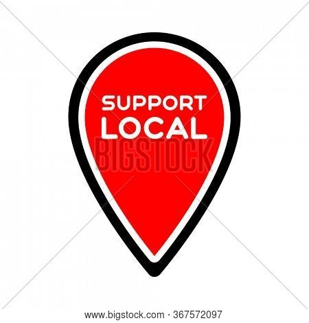 Local support. Symbol of local business, tourism, shops. Template for poster, banner, signboard, web, card, sticker. Made locally.