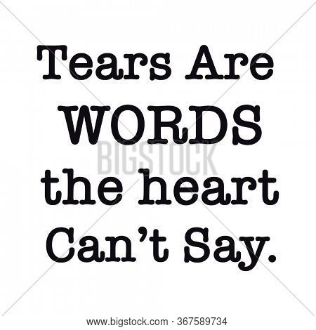 Quote - Tears are words the heart can't say