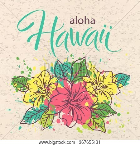 Aloha Hawaii, Hand Written Vector Lettering With Bouquet Of Exotic Flower, Typographic Poster, Templ