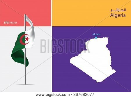 Flag Of Algeria On White Background. Map Of Algeria With Capital Position - Algiers. The Script In A