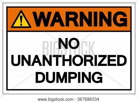 Warning No Unauthorized Dumping Symbol Sign ,vector Illustration, Isolate On White Background Label.