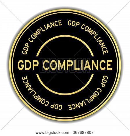 Black And Gold Color Round Sticker With Word Gdp (abbreviation Good Distribution Practice) Complianc