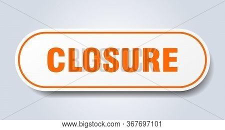 Closure Sign. Closure Rounded Orange Sticker. Closure