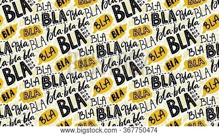 Bla Bla Seamless Pattern, Different Hand Lettering Words With Yellow Speech Bubbles. Buzz Concept, C