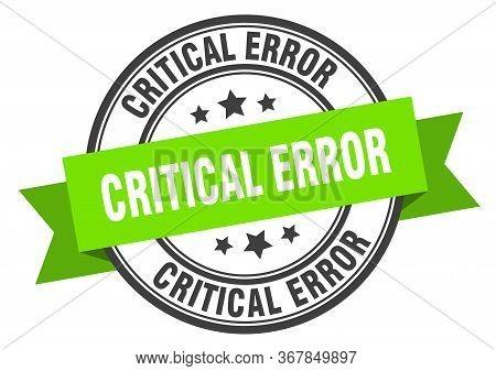 Critical Error Label. Critical Errorround Band Sign. Critical Error Stamp