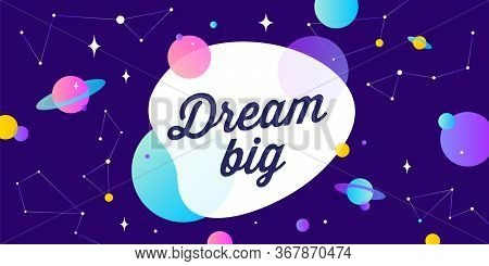 Dream Big. Motivation Banner, Speech Bubble. Message Quote, Poster, Speech Bubble With Positive Text