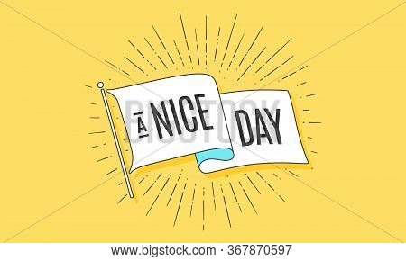 Nice Day. Flag Grahpic. Old Vintage Trendy Flag With Text Nice Day. Vintage Banner With Ribbon Flag,