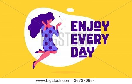 Enjoy Every Day. Modern Flat Character. Business Office Woman With Smile, Hair, Dress, Speech Bubble