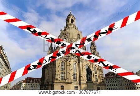 Coronavirus In Dresden, Germany. Frauenkirche ( Literally Church Of Our Lady). Quarantine Sign. Conc