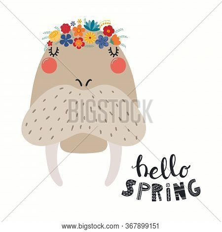 Hand Drawn Vector Illustration Of A Cute Walrus Face In A Flower Crown, With Lettering Quote Hello S