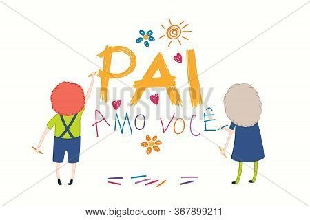 Card, Banner Design With Cute Kids, Girl And Boy, Drawing With Crayons, Portuguese Text Pai Amo Voce