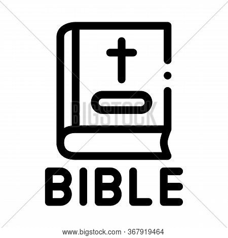 Holy Bible Of Christians Icon Vector. Holy Bible Of Christians Sign. Isolated Contour Symbol Illustr