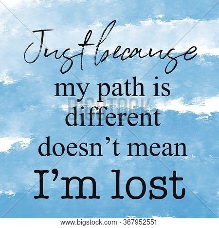 A close up of a sign Quote - Just because my path is different doesn't mean i'm lost