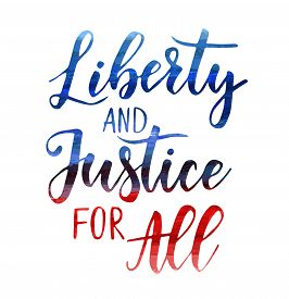 Liberty And Justice For All - Independence Day (4th Of July) In Usa Holiday Concept. Calligraphy Han