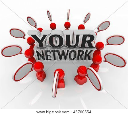 A group of your friends, colleagues, co-workers, neighbors or other people you have connections with talking and speech bubbles over their heads around the words Your Network