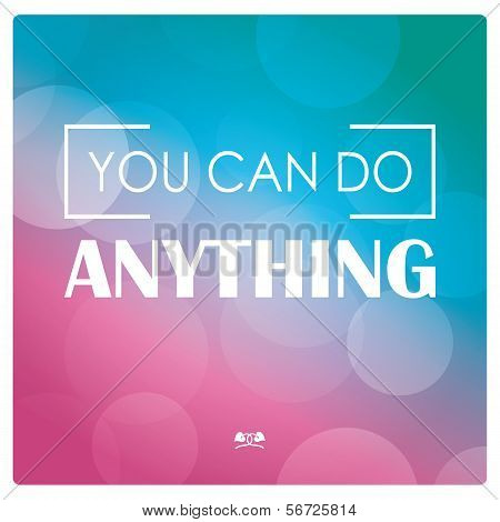 Quote, inspiration message, typographic background, you ca do anything, vector illustration poster
