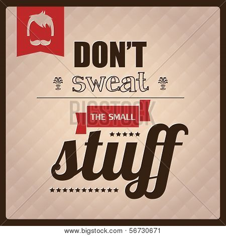 Quote, inspirational poster, typography design, don't sweat the small stuff, vector illustration