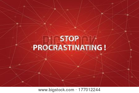 stop procrastinating white tetx illustration with red constellation map as background vector