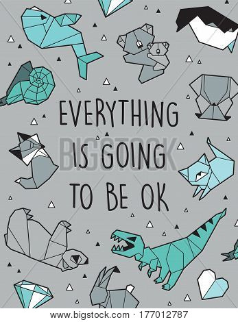 Everything is going to be ok. Quote card. Vector illustration with origami animals and triangles