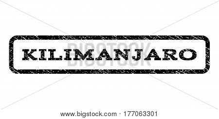 Kilimanjaro watermark stamp. Text tag inside rounded rectangle with grunge design style. Rubber seal stamp with unclean texture. Vector black ink imprint on a white background.