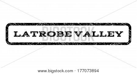 Latrobe Valley watermark stamp. Text caption inside rounded rectangle frame with grunge design style. Rubber seal stamp with unclean texture. Vector black ink imprint on a white background.