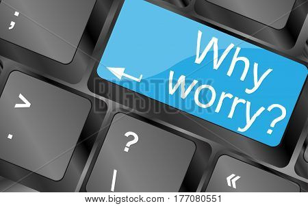 Why Worry.  Computer Keyboard Keys. Inspirational Motivational Quote. Simple Trendy Design