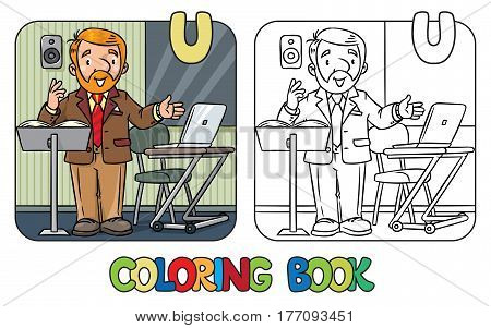 Coloring book of funny university lecturer. A man with a beard is giving a lecture or lesson, or tells something near the stand and table with notebook. Profession ABC series. Childrens illustration.