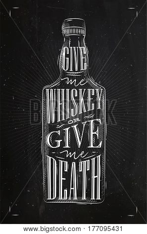 Poster bottle whiskey lettering give me whiskey or give me death drawing with chalk on chalkboard background