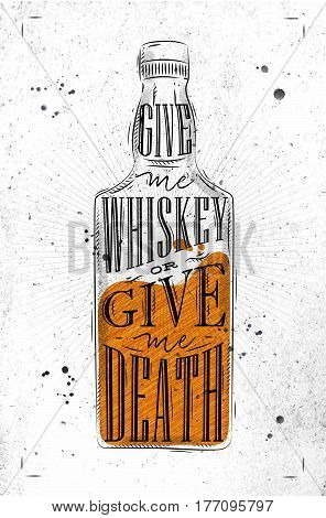 Poster bottle whiskey lettering give me whiskey or give me death drawing on dirty paper background