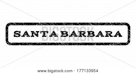 Santa Barbara watermark stamp. Text caption inside rounded rectangle with grunge design style. Rubber seal stamp with scratched texture. Vector black ink imprint on a white background.