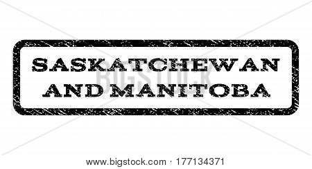 Saskatchewan and Manitoba watermark stamp. Text caption inside rounded rectangle frame with grunge design style. Rubber seal stamp with unclean texture. Vector black ink imprint on a white background.