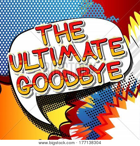 The Ultimate Goodbye - Comic book style phrase on abstract background.